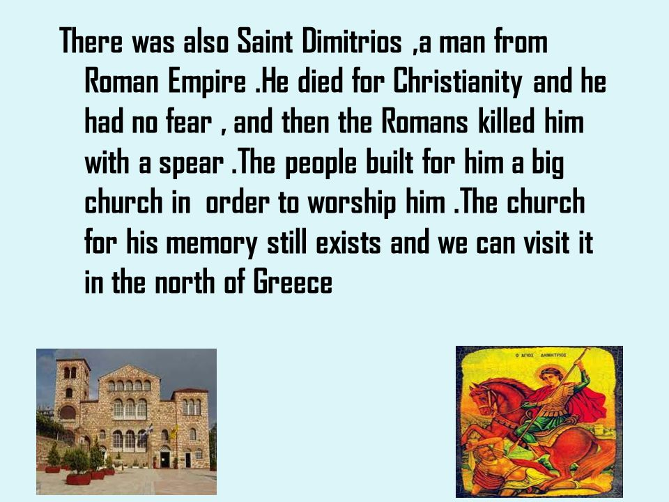 There was also Saint Dimitrios ,a man from Roman Empire