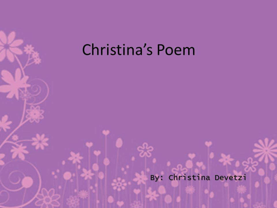 Christina's Poem By: Christina Devetzi