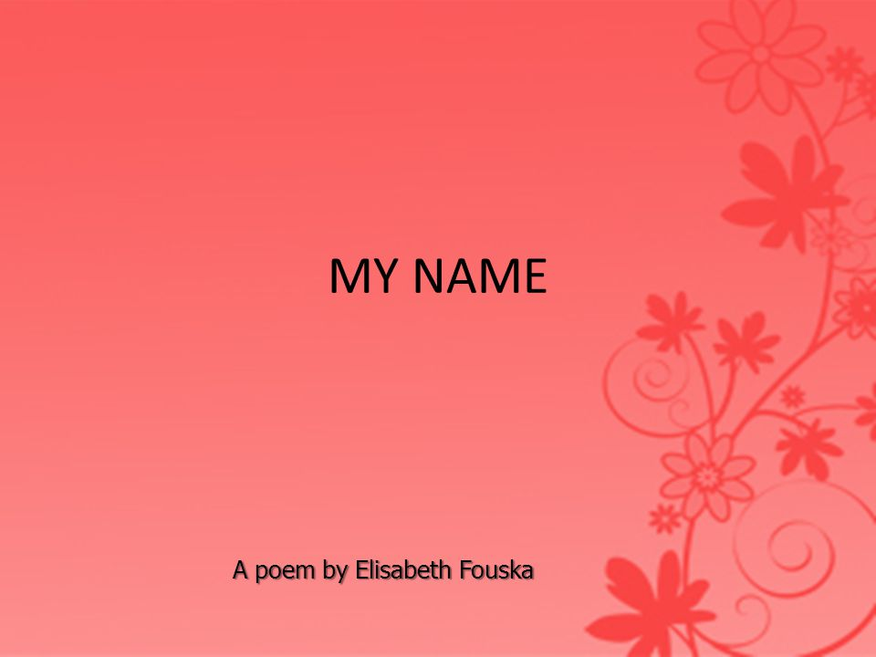MY NAME A poem by Elisabeth Fouska