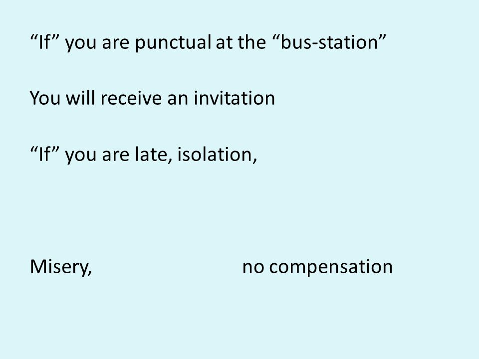 If you are punctual at the bus-station You will receive an invitation If you are late, isolation, Misery, no compensation