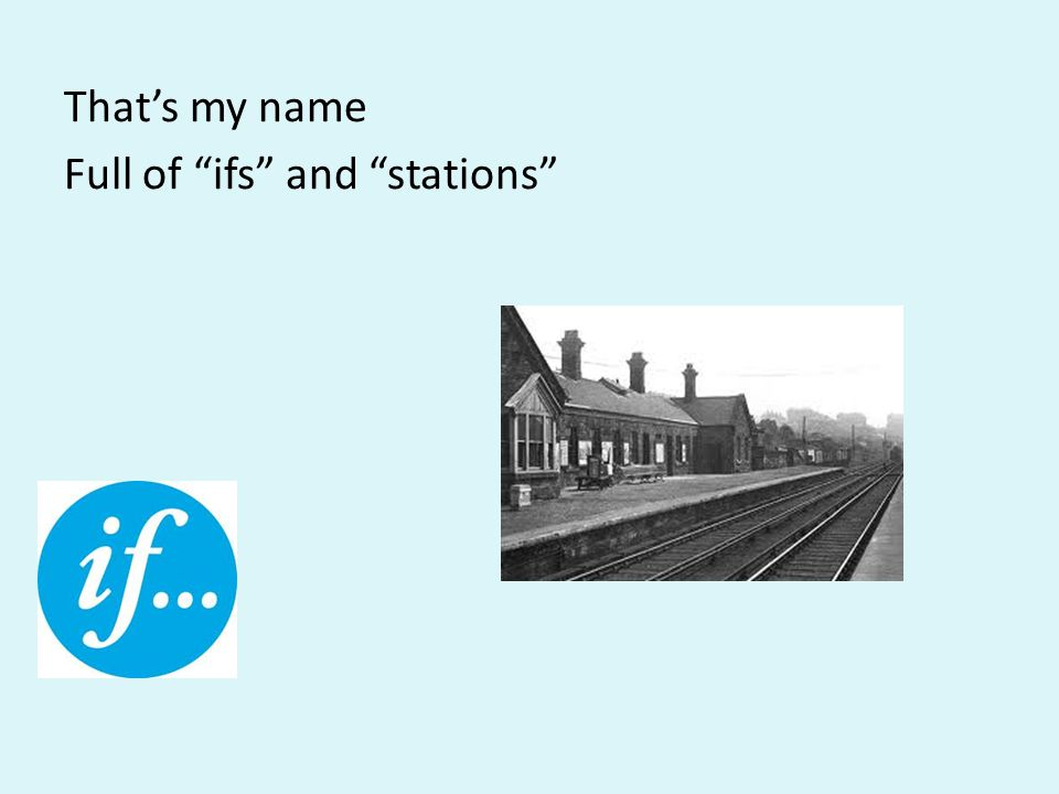 That's my name Full of ifs and stations