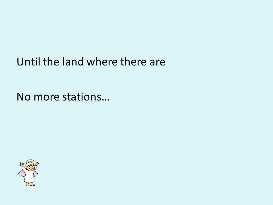 Until the land where there are No more stations…