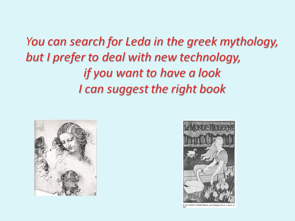 You can search for Leda in the greek mythology,
