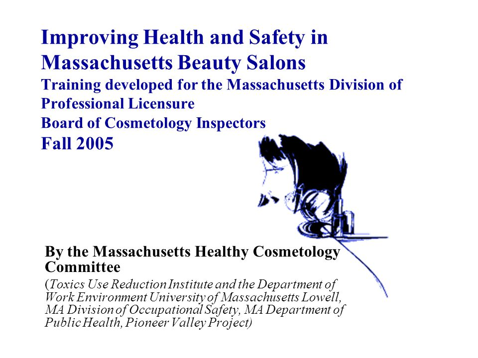 Improving Health and Safety in Massachusetts Beauty Salons Training developed for the Massachusetts Division of Professional Licensure Board of Cosmetology Inspectors Fall 2005