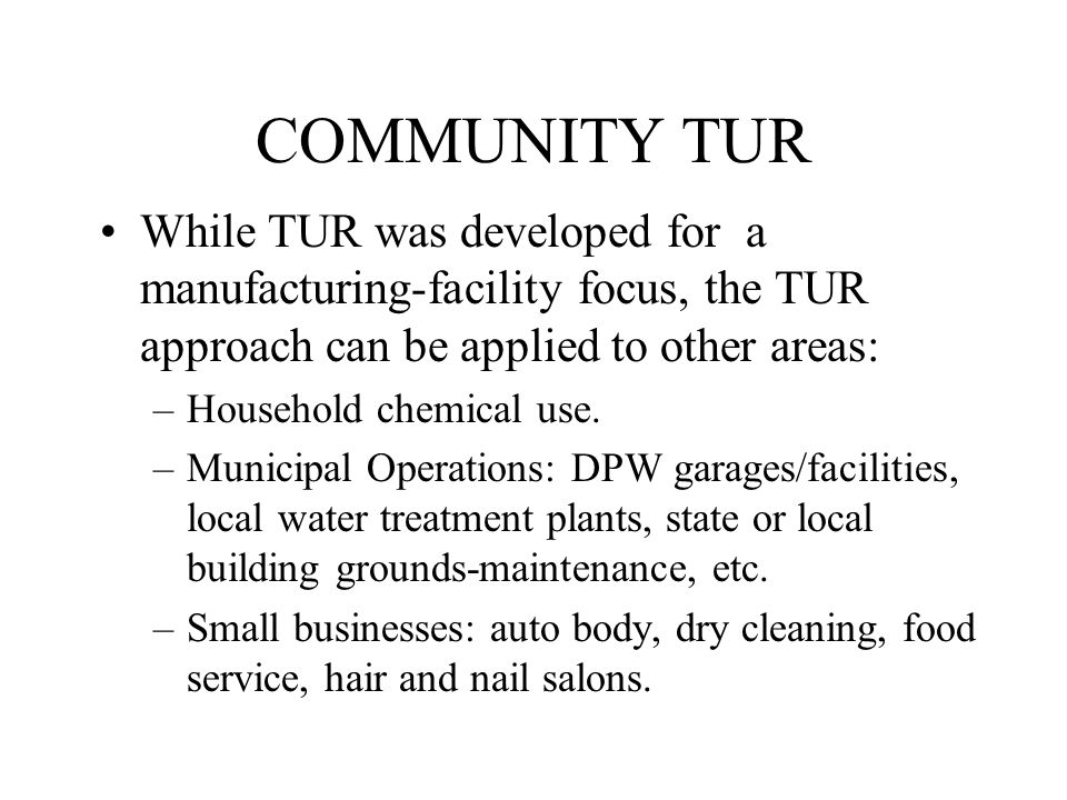 COMMUNITY TUR While TUR was developed for a manufacturing-facility focus, the TUR approach can be applied to other areas: