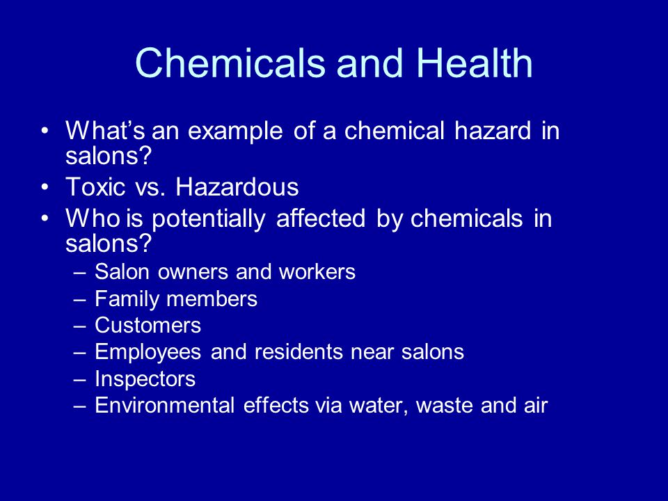 Chemicals and Health What's an example of a chemical hazard in salons