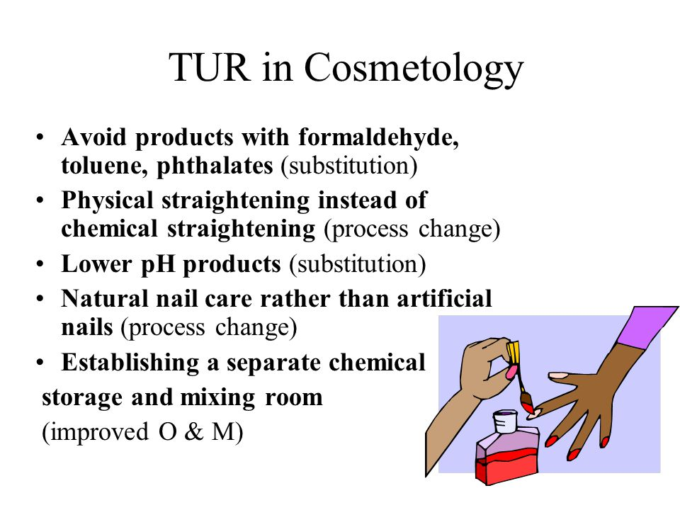 TUR in Cosmetology Avoid products with formaldehyde, toluene, phthalates (substitution)