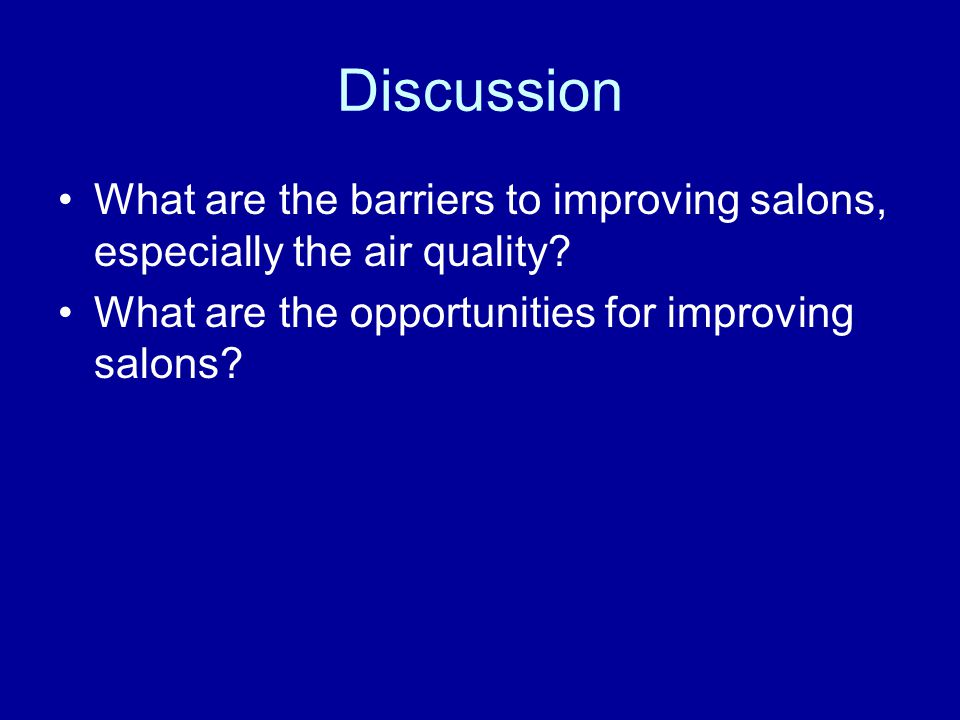 Discussion What are the barriers to improving salons, especially the air quality.