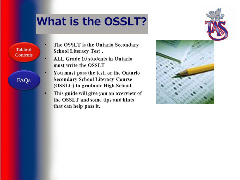 What is the OSSLT The OSSLT is the Ontario Secondary School Literacy Test . ALL Grade 10 students in Ontario must write the OSSLT.