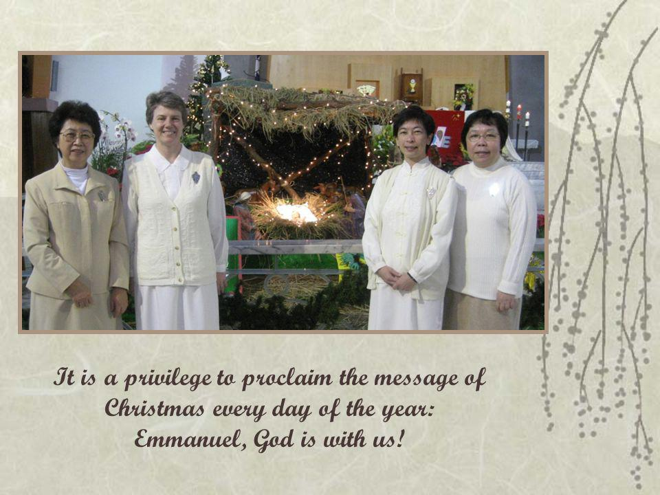 It is a privilege to proclaim the message of Christmas every day of the year: Emmanuel, God is with us!