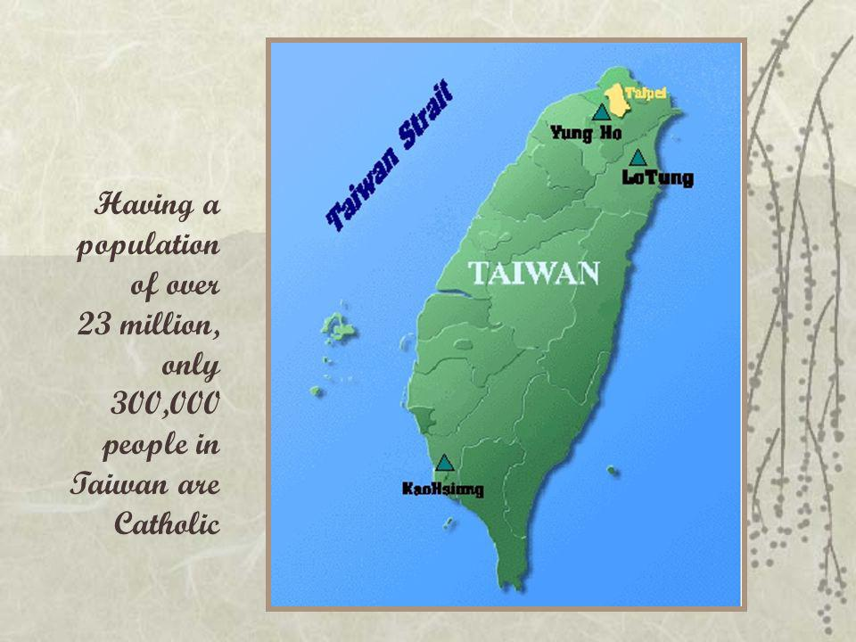 Having a population of over 23 million, only 300,000 people in Taiwan are Catholic