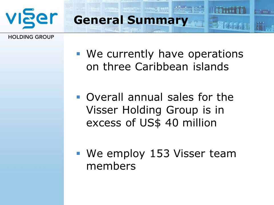 General Summary We currently have operations on three Caribbean islands.