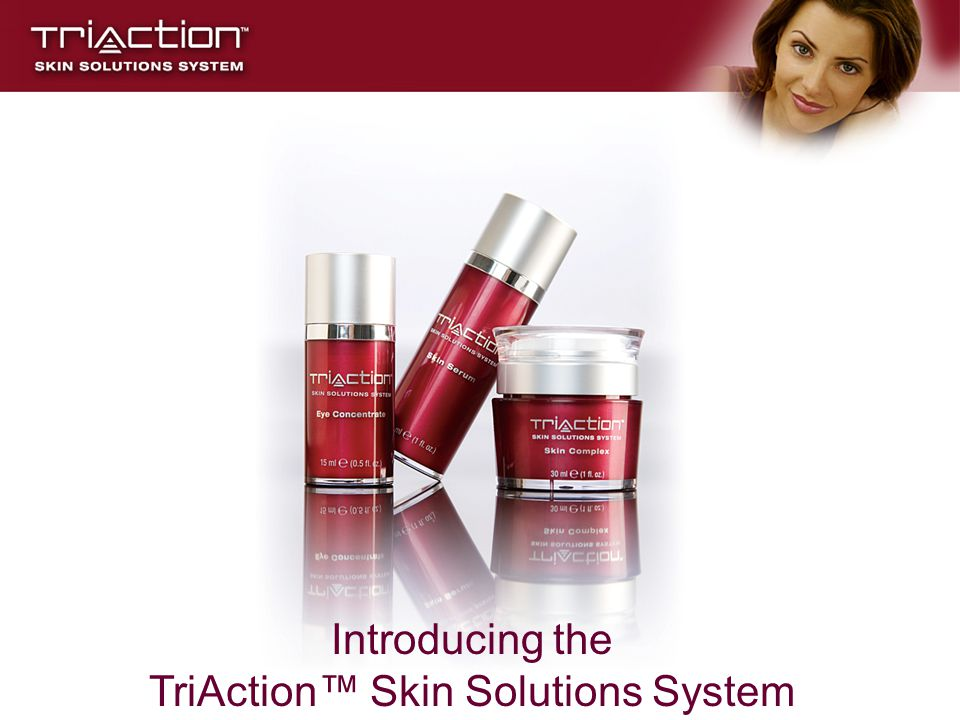 Introducing the TriAction™ Skin Solutions System