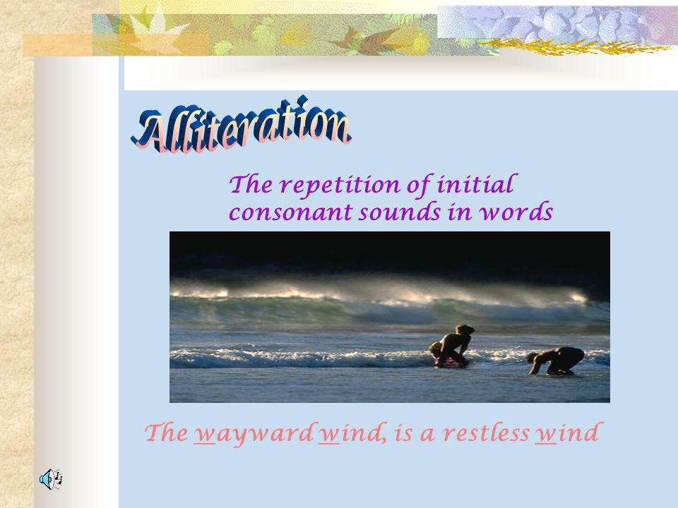 Alliteration The repetition of initial consonant sounds in words