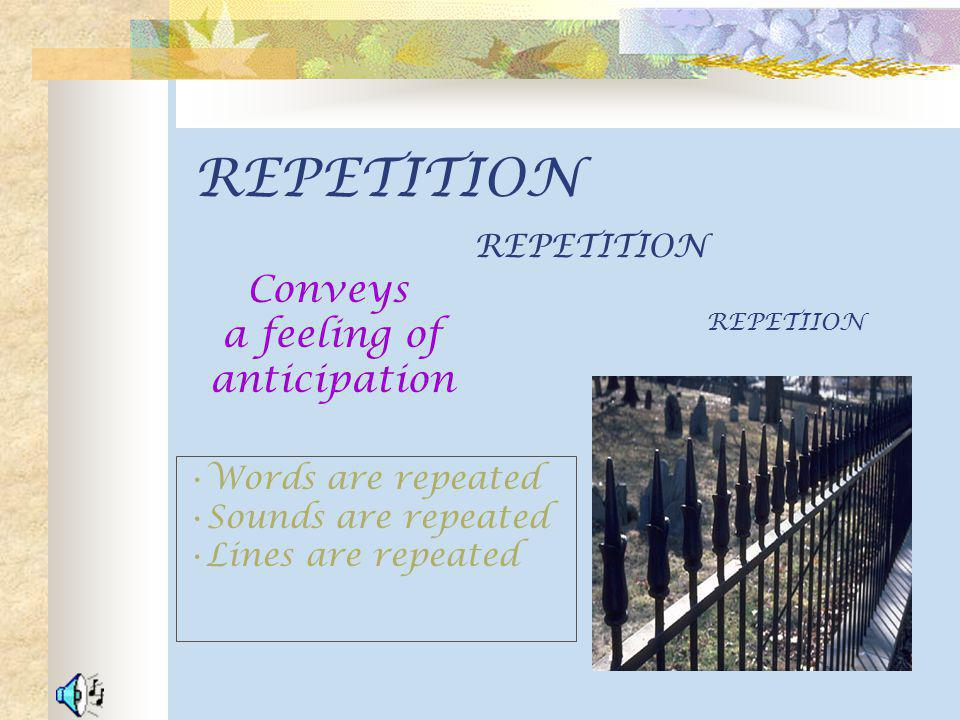 REPETITION Conveys a feeling of anticipation REPETITION