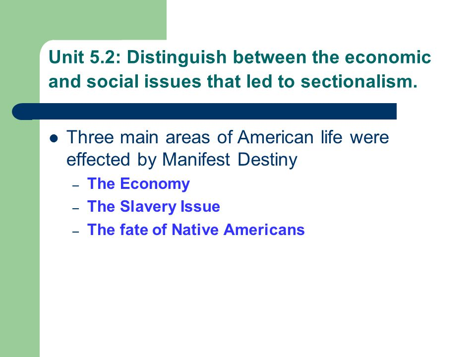 Three main areas of American life were effected by Manifest Destiny