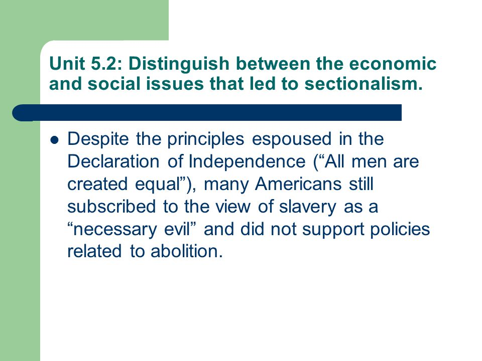 Unit 5.2: Distinguish between the economic and social issues that led to sectionalism.