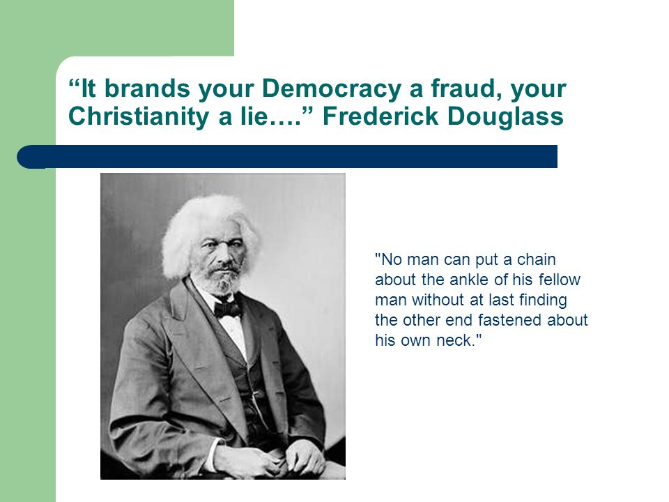 It brands your Democracy a fraud, your Christianity a lie…