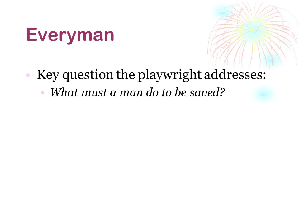 Everyman Key question the playwright addresses: