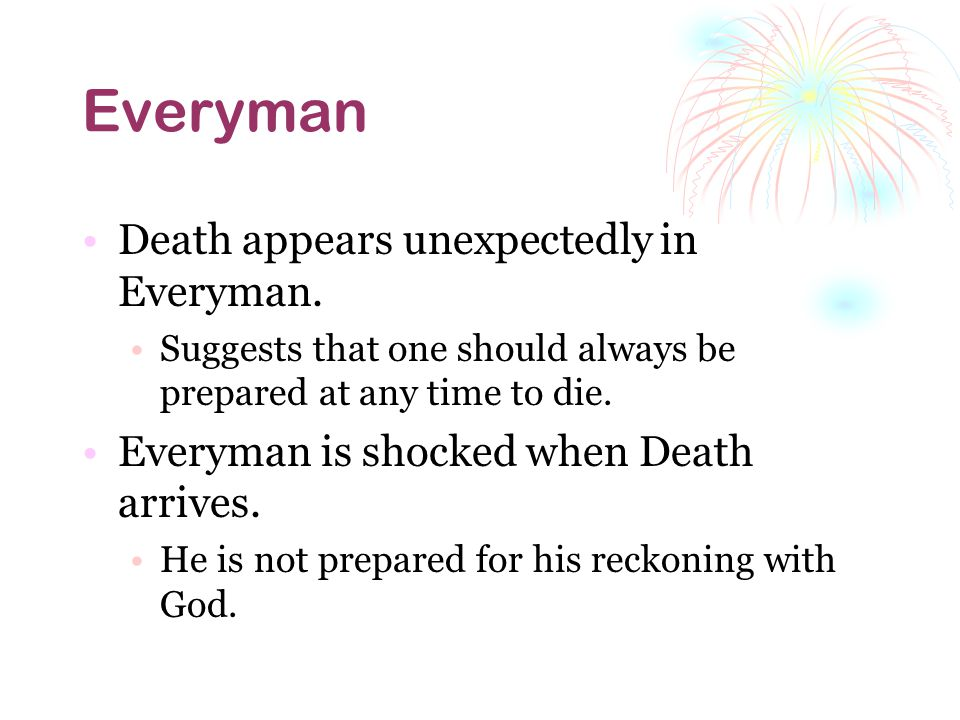 Everyman Death appears unexpectedly in Everyman.