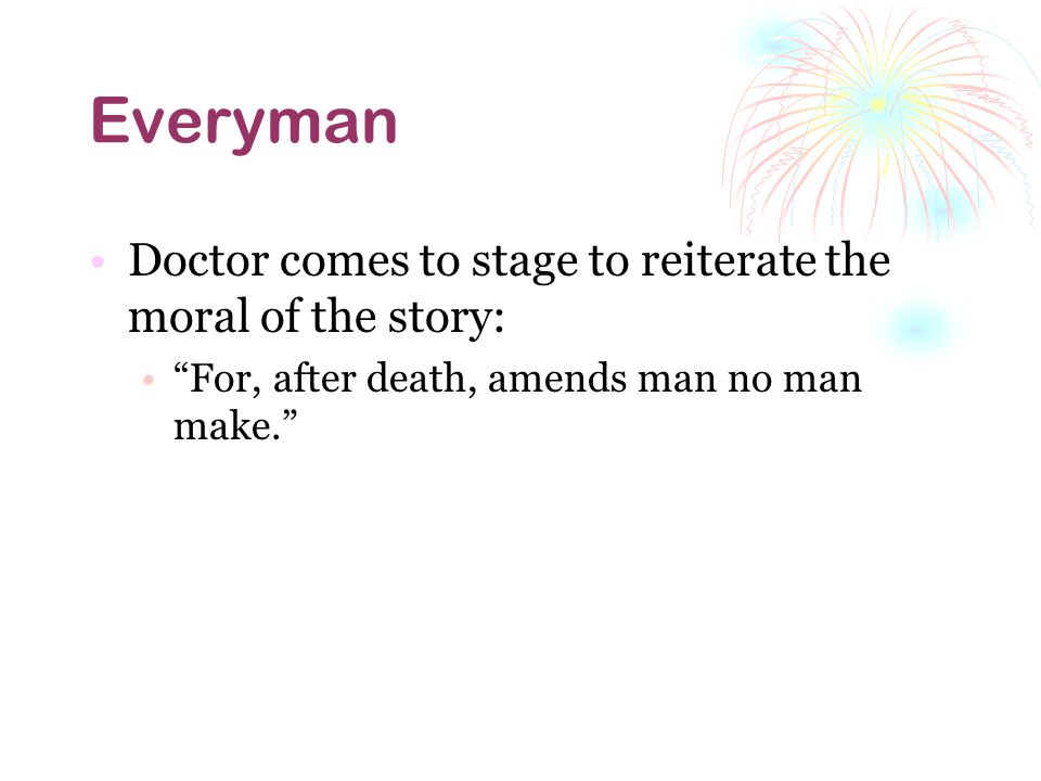 Everyman Doctor comes to stage to reiterate the moral of the story: