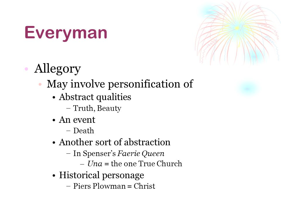 Everyman Allegory May involve personification of Abstract qualities