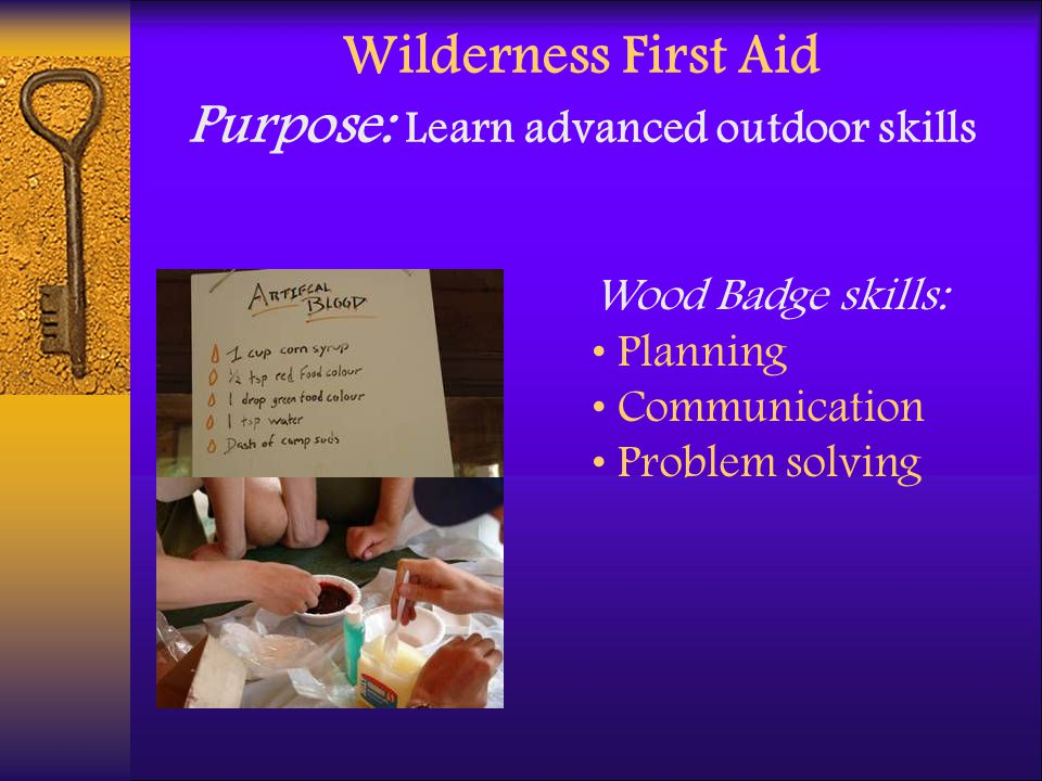 Wilderness First Aid Purpose: Learn advanced outdoor skills