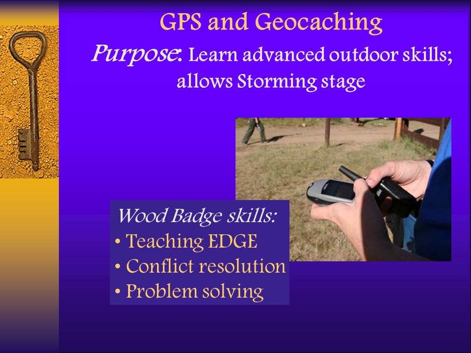 GPS and Geocaching Purpose: Learn advanced outdoor skills; allows Storming stage