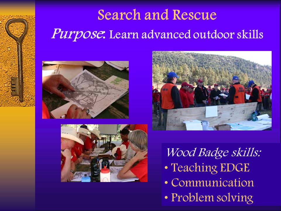 Search and Rescue Purpose: Learn advanced outdoor skills