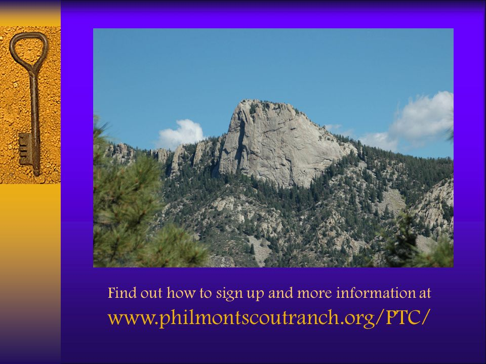 Find out how to sign up and more information at www.philmontscoutranch.org/PTC/