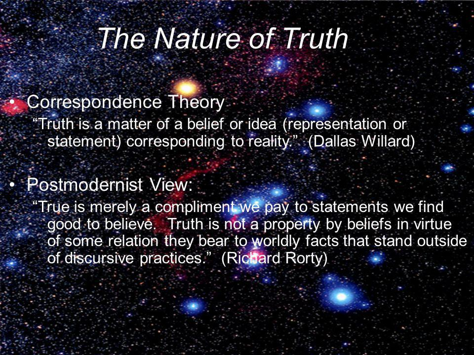 The Nature of Truth Correspondence Theory Postmodernist View: