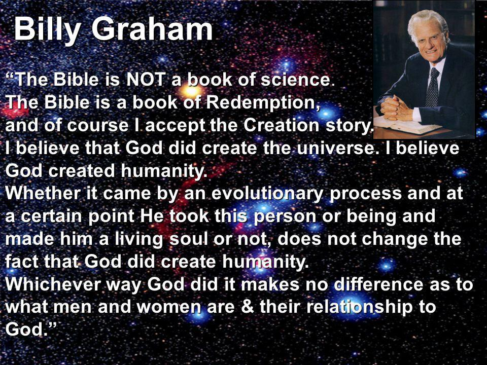 Billy Graham The Bible is NOT a book of science.