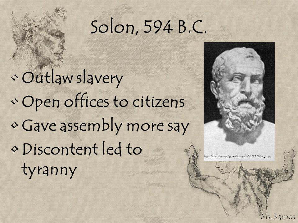 Solon, 594 B.C. Outlaw slavery Open offices to citizens