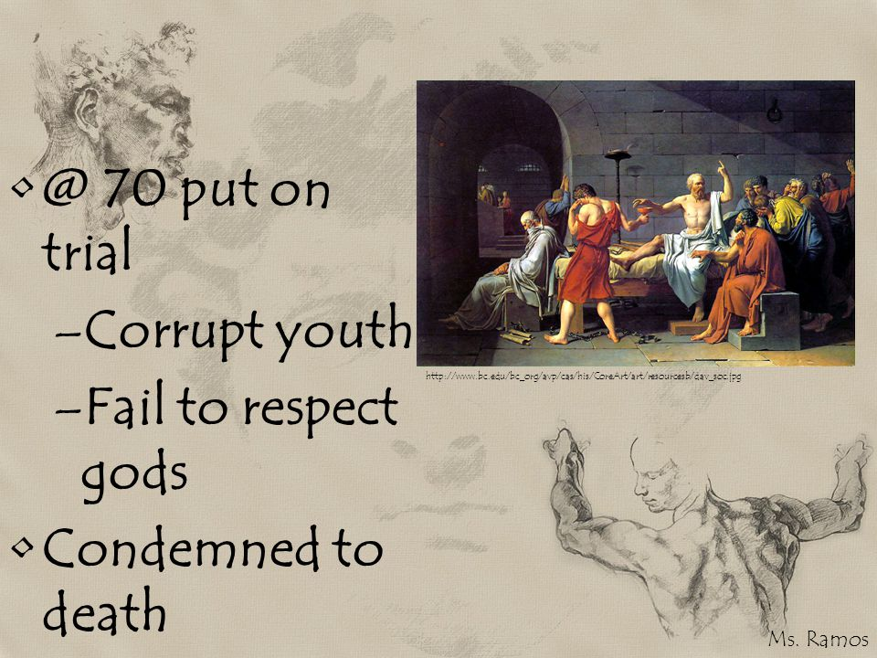 @ 70 put on trial Corrupt youth Fail to respect gods