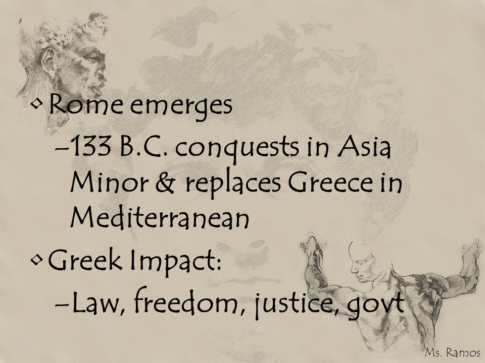 133 B.C. conquests in Asia Minor & replaces Greece in Mediterranean