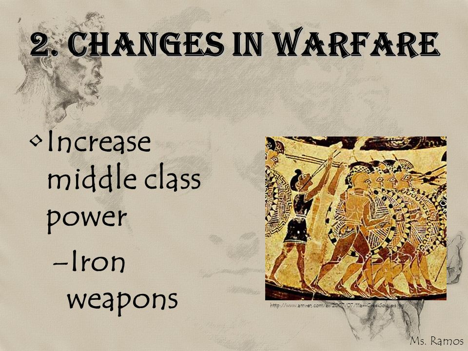 2. Changes in Warfare Increase middle class power Iron weapons