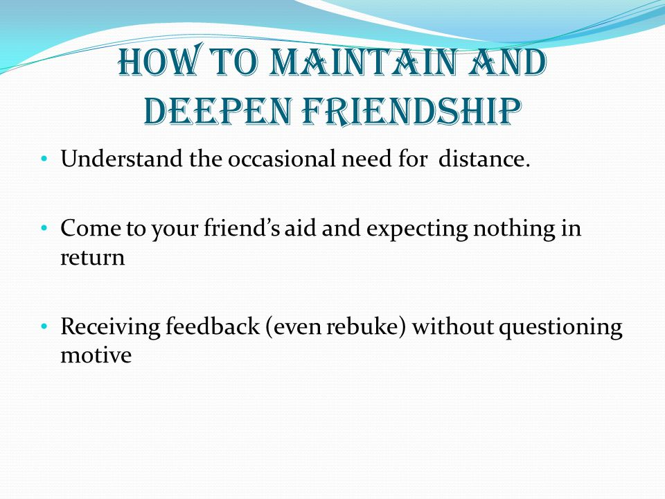 How to maintain and deepen friendship
