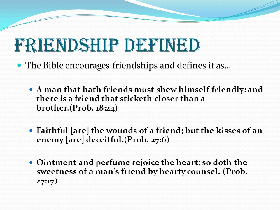 Friendship defined The Bible encourages friendships and defines it as…