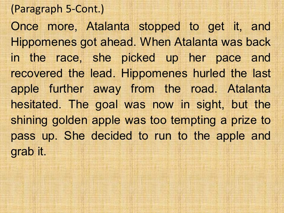 (Paragraph 5-Cont.) Once more, Atalanta stopped to get it, and Hippomenes got ahead.