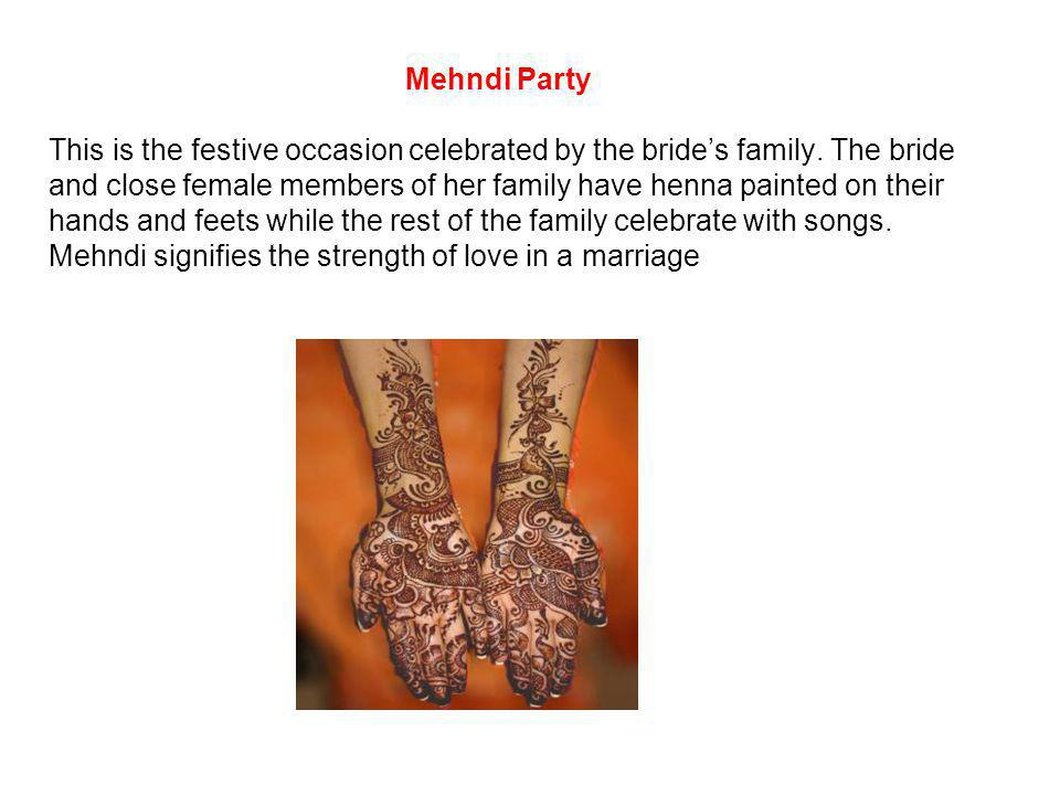 Mehndi Party This is the festive occasion celebrated by the bride's family.