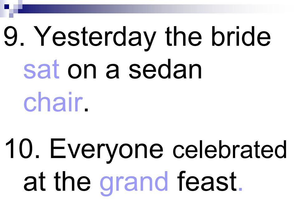 9. Yesterday the bride sat on a sedan chair.