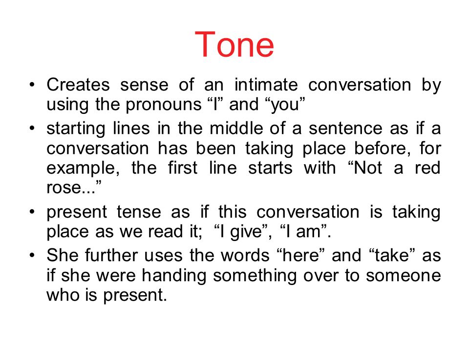 Tone Creates sense of an intimate conversation by using the pronouns I and you