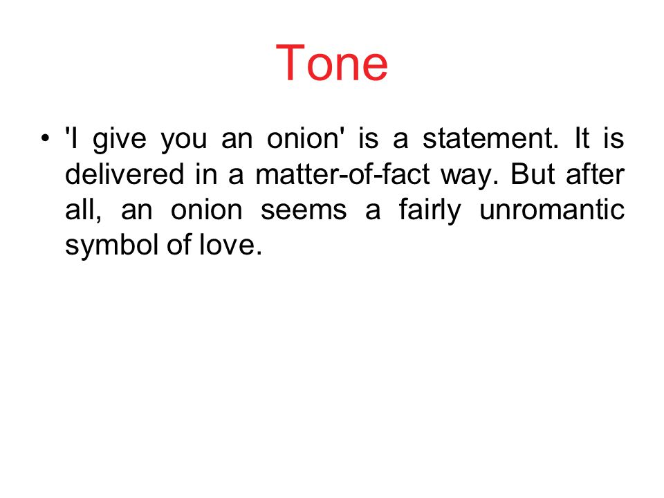 Tone I give you an onion is a statement. It is delivered in a matter-of-fact way.