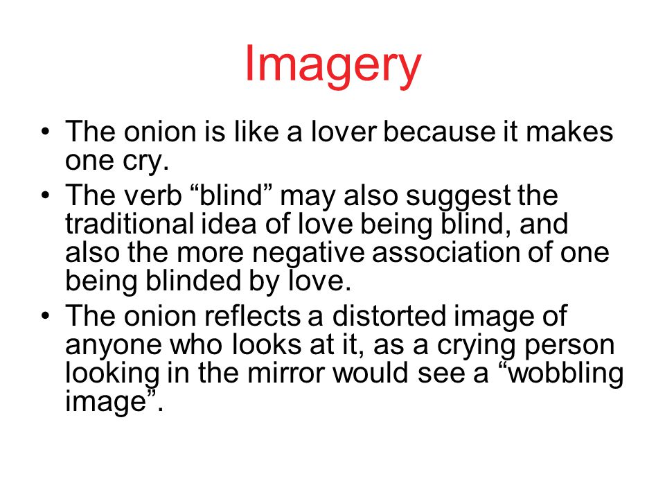 Imagery The onion is like a lover because it makes one cry.