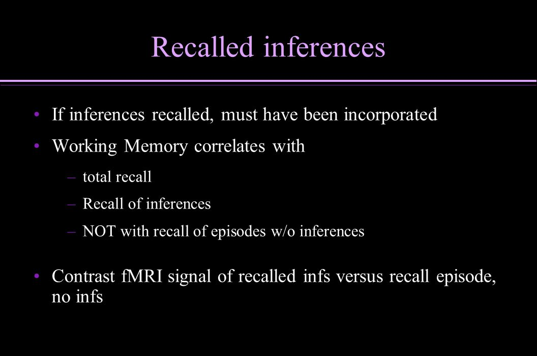 Recalled inferences If inferences recalled, must have been incorporated. Working Memory correlates with.