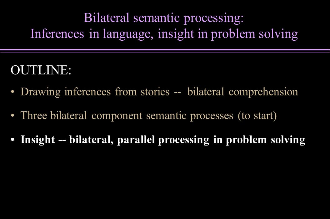 Bilateral semantic processing: Inferences in language, insight in problem solving