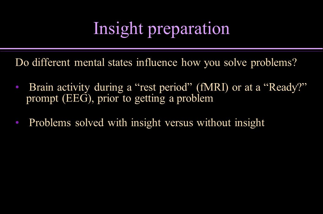 Insight preparation Do different mental states influence how you solve problems