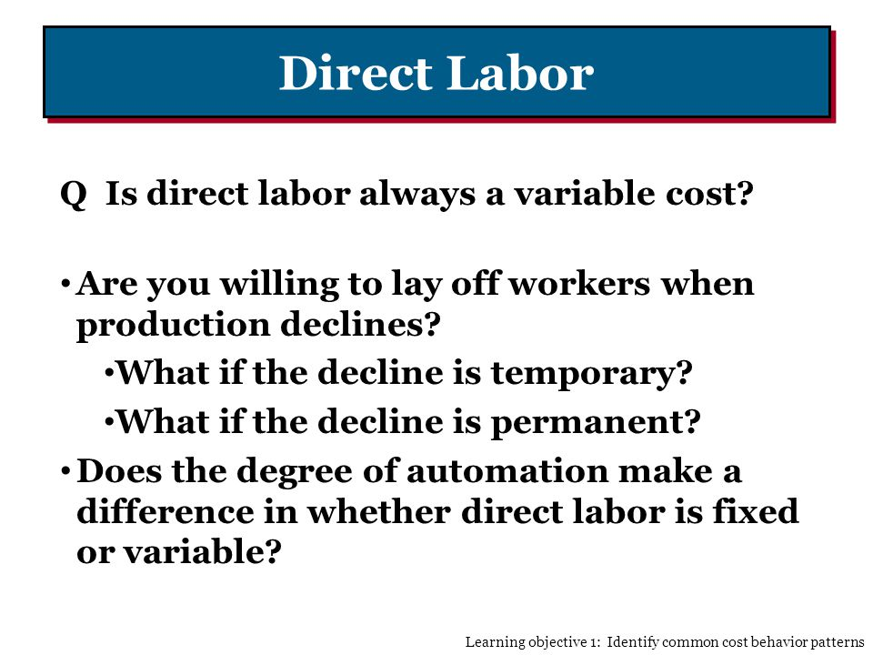 Direct Labor Q Is direct labor always a variable cost