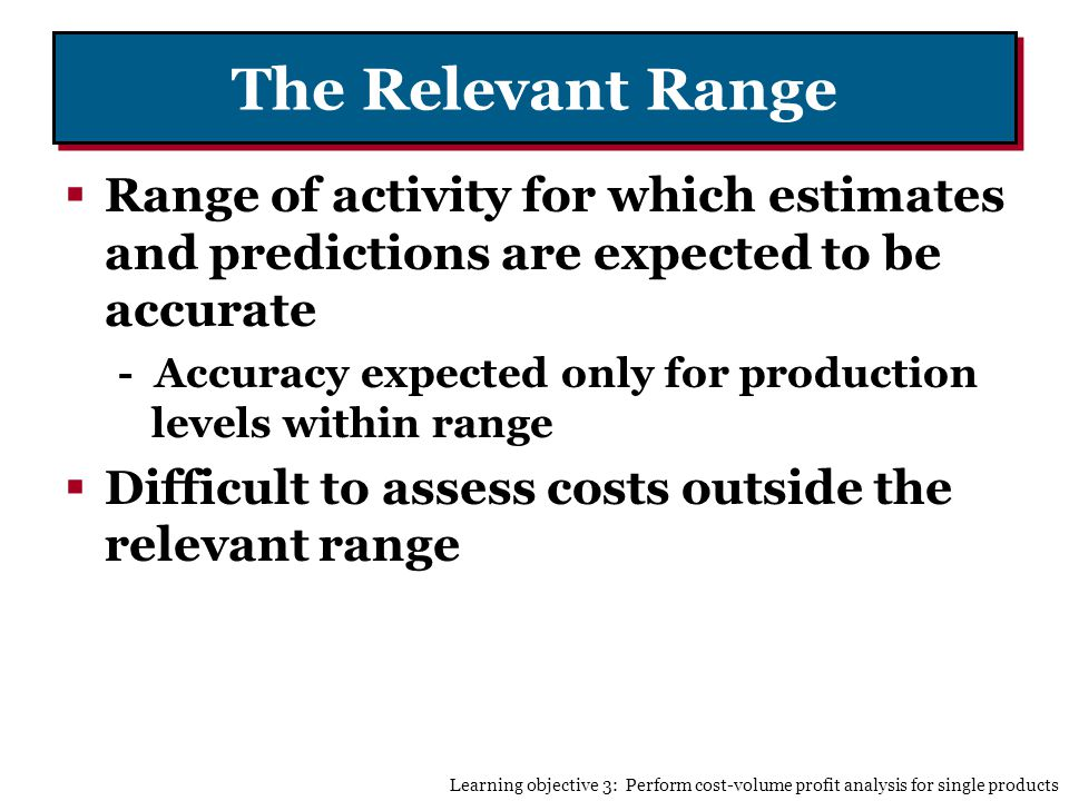 The Relevant Range Range of activity for which estimates and predictions are expected to be accurate.