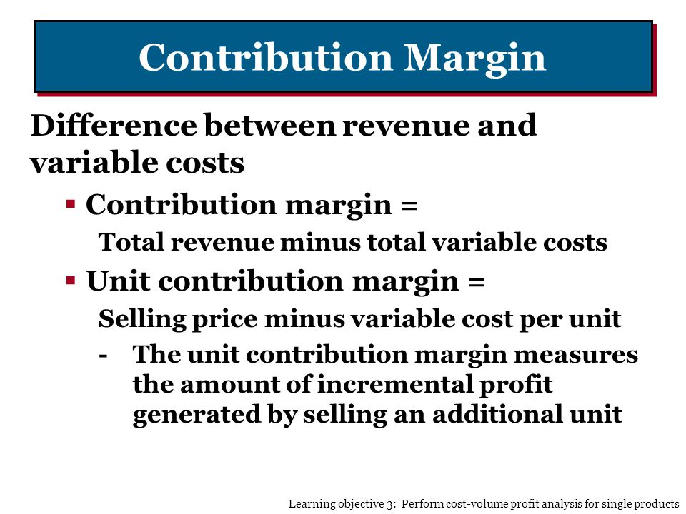 Contribution Margin Difference between revenue and variable costs
